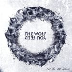 Couverture : The Wolf You Feed – …And the Wild Returns